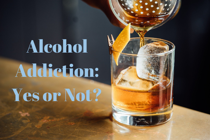 Alcohol Addiction_ Yes or Not_