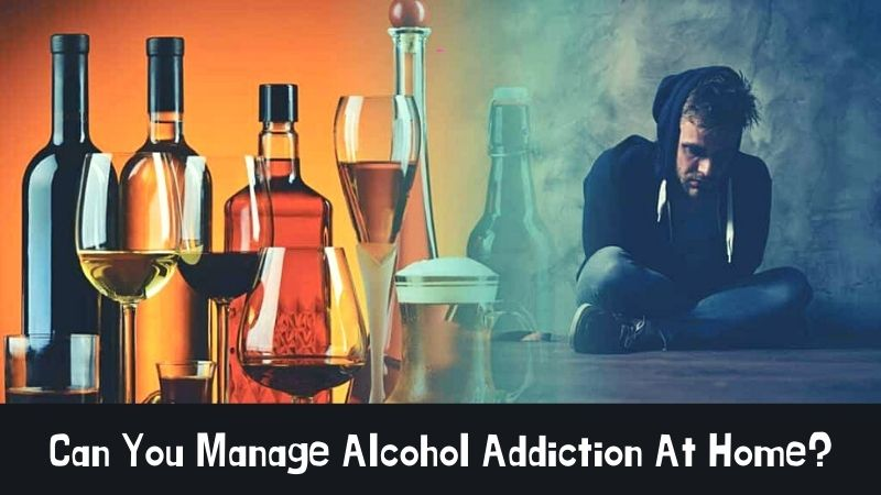 Can You Manage Alcohol Addiction At Home
